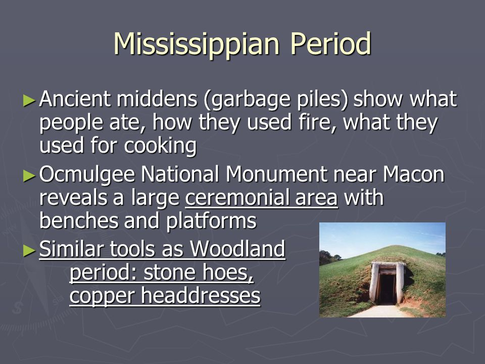 Mississippian Period Ancient middens (garbage piles) show what people ate, how they used fire, what they used for cooking.