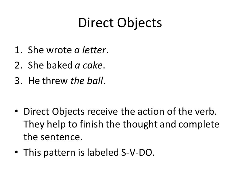 Direct Objects She wrote a letter. She baked a cake.
