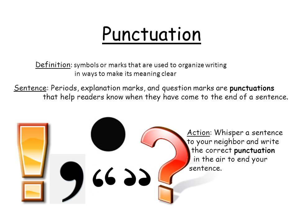 Punctuation Definition: symbols or marks that are used to organize writing. in ways to make its meaning clear.