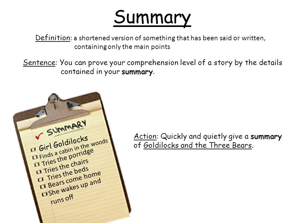 Summary Definition: a shortened version of something that has been said or written, containing only the main points.