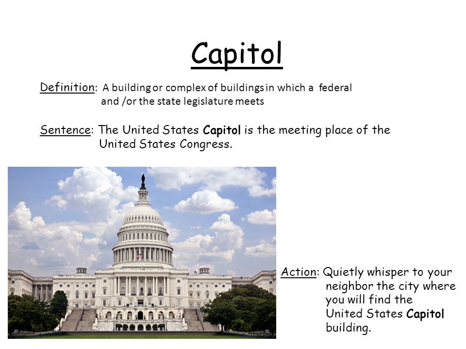 Capitol Definition: A building or complex of buildings in which a federal. and /or the state legislature meets.