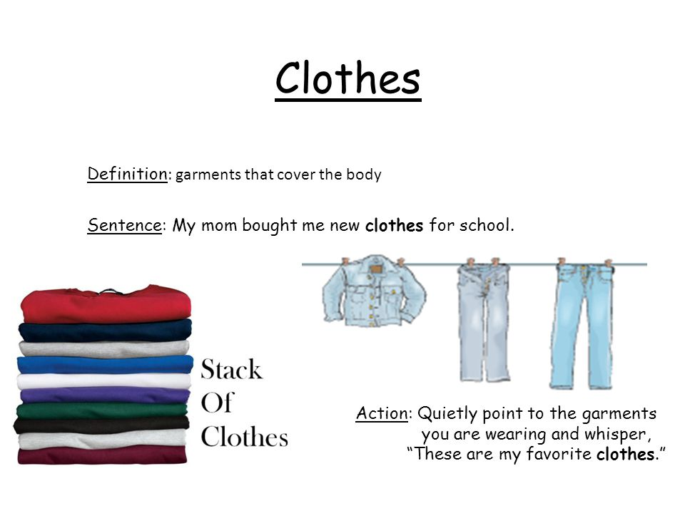 Clothes Definition: garments that cover the body