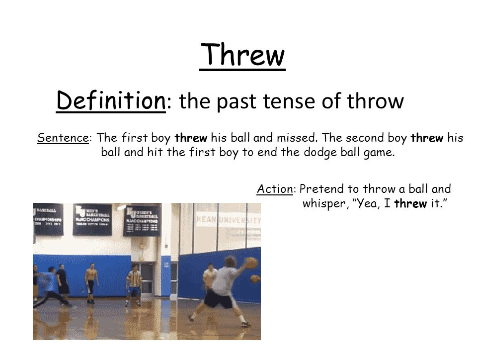 Threw Definition: the past tense of throw