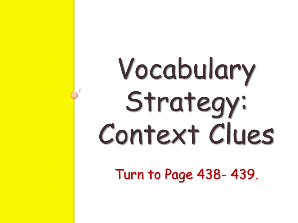 Vocabulary Strategy: Context Clues Turn to Page 438- 439.