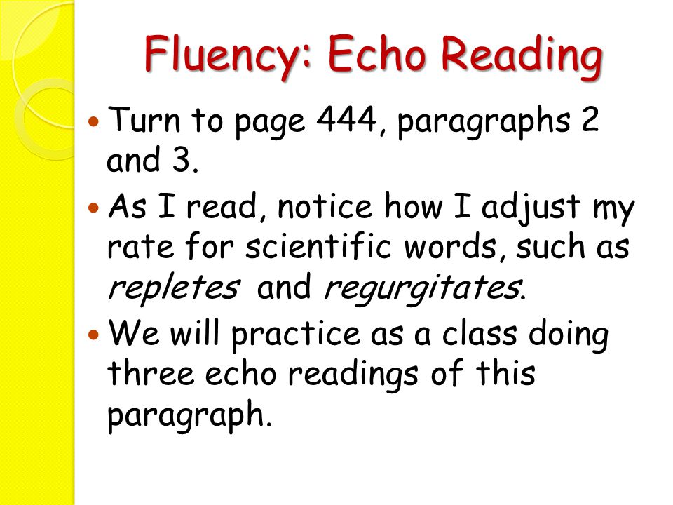 Fluency: Echo Reading Turn to page 444, paragraphs 2 and 3.