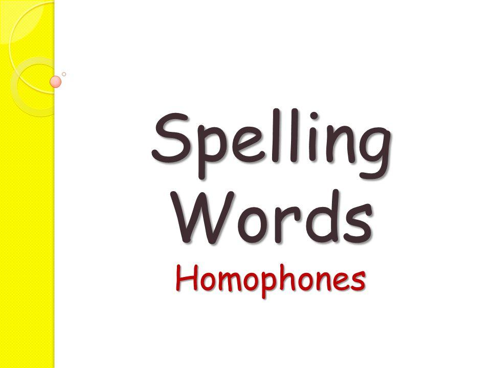 Spelling Words Homophones