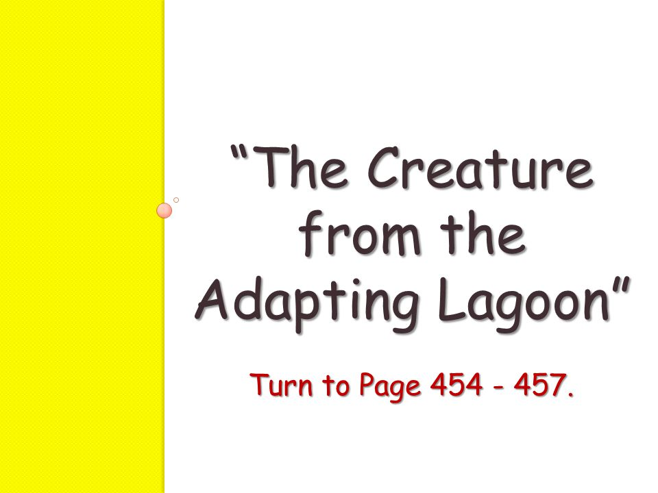 The Creature from the Adapting Lagoon Turn to Page 454 - 457.