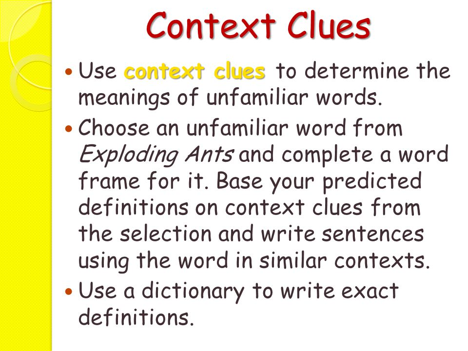 Context Clues Use context clues to determine the meanings of unfamiliar words.