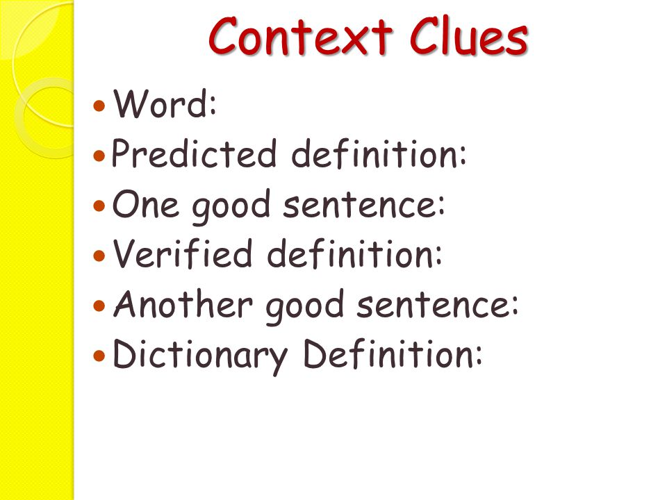 Context Clues Word: Predicted definition: One good sentence: