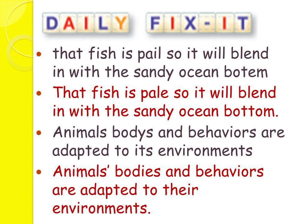 that fish is pail so it will blend in with the sandy ocean botem