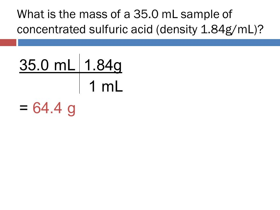 What is the mass of a 35.0 mL sample of concentrated sulfuric acid (density 1.84g/mL)