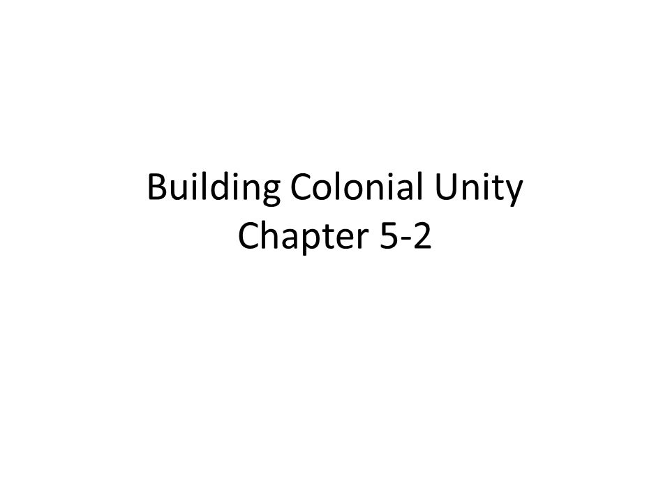Building Colonial Unity Chapter 5-2