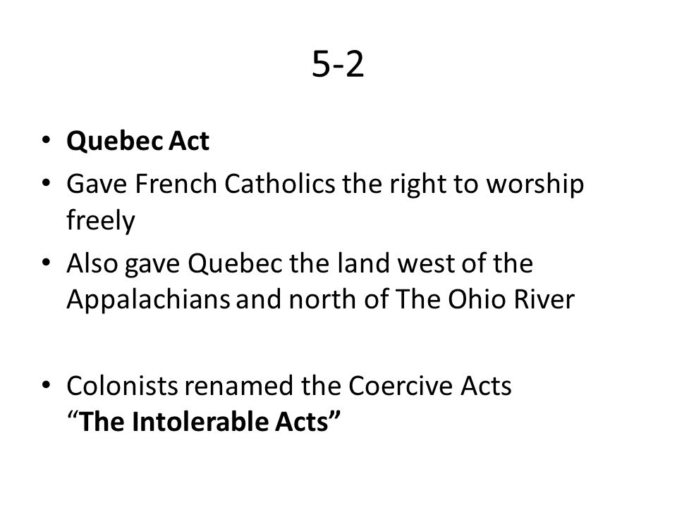 5-2 Quebec Act Gave French Catholics the right to worship freely
