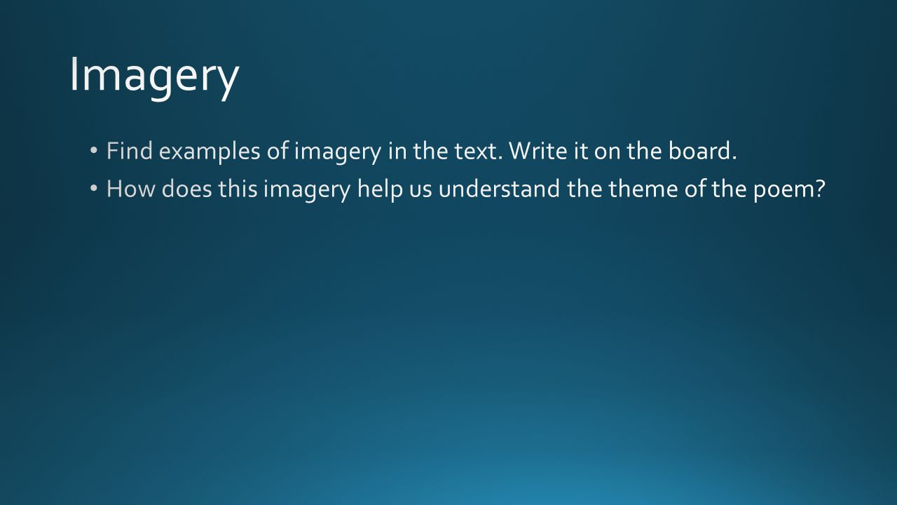 Imagery Find examples of imagery in the text. Write it on the board.