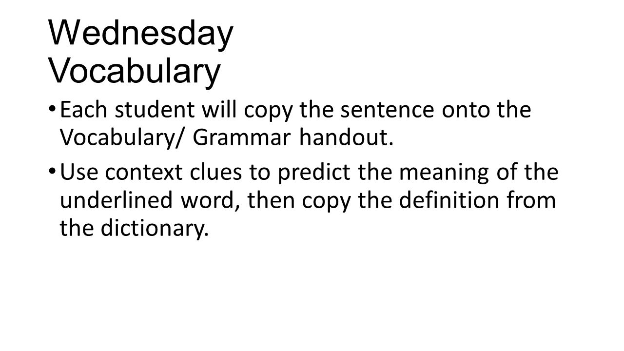 Wednesday Vocabulary Each student will copy the sentence onto the Vocabulary/ Grammar handout.