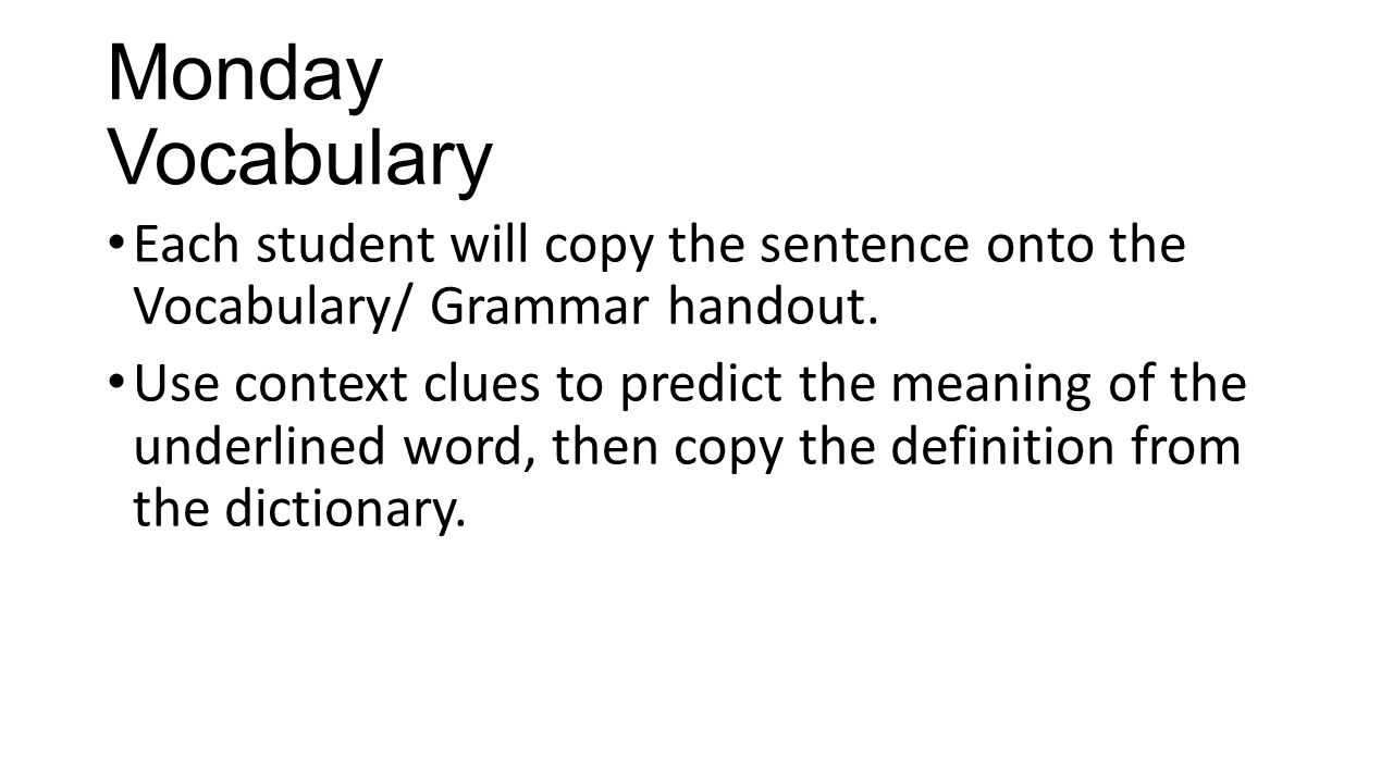 Monday Vocabulary Each student will copy the sentence onto the Vocabulary/ Grammar handout.