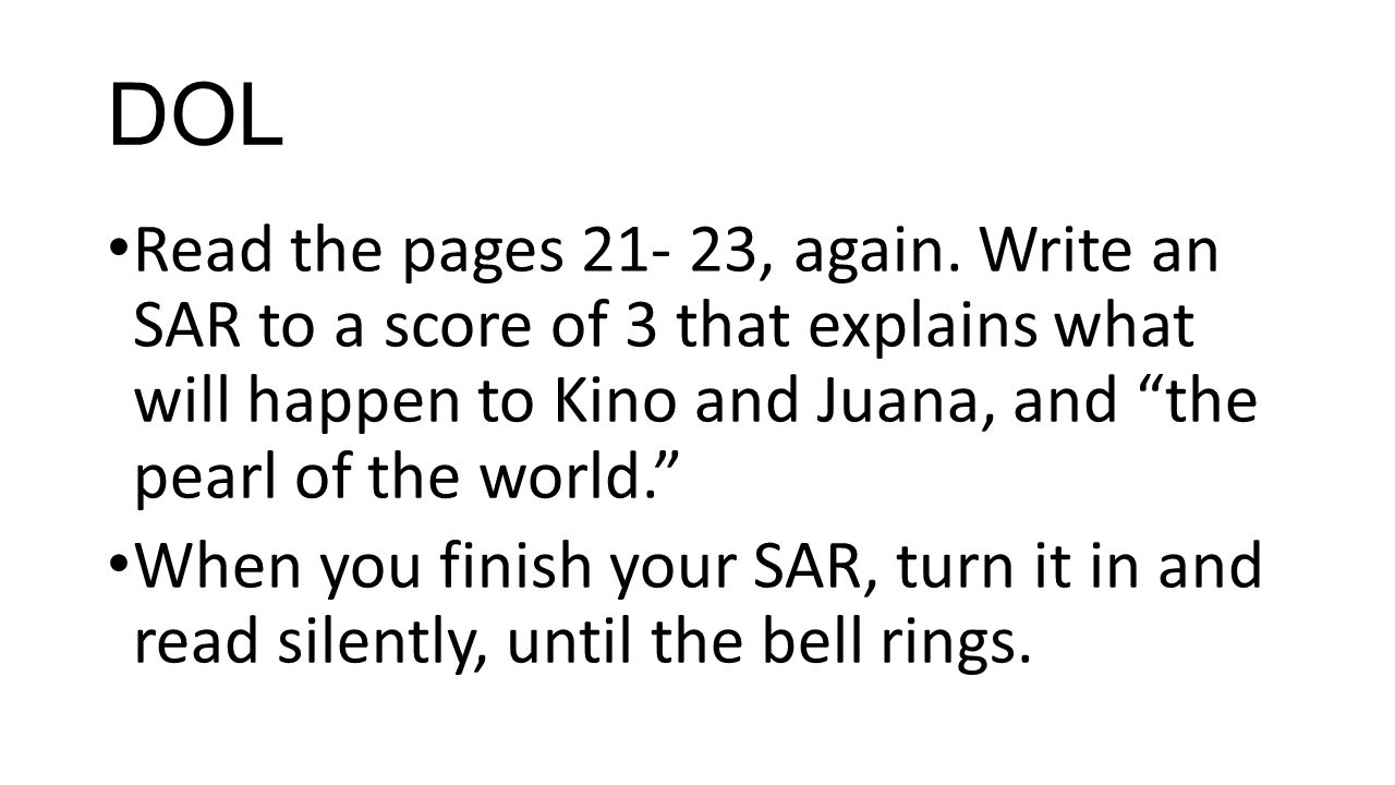 DOL Read the pages 21- 23, again. Write an SAR to a score of 3 that explains what will happen to Kino and Juana, and the pearl of the world.