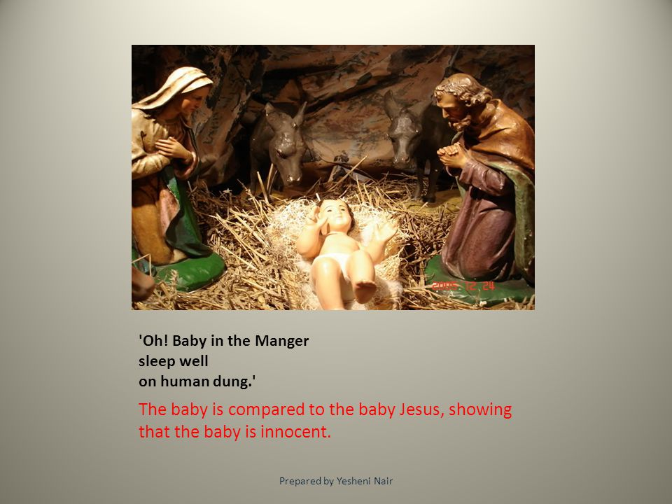 Oh! Baby in the Manger sleep well on human dung.