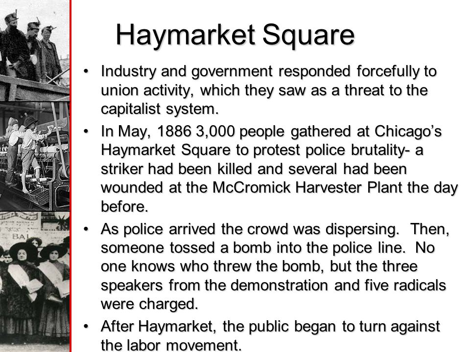 Haymarket Square Industry and government responded forcefully to union activity, which they saw as a threat to the capitalist system.