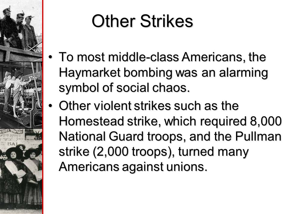 Other Strikes To most middle-class Americans, the Haymarket bombing was an alarming symbol of social chaos.