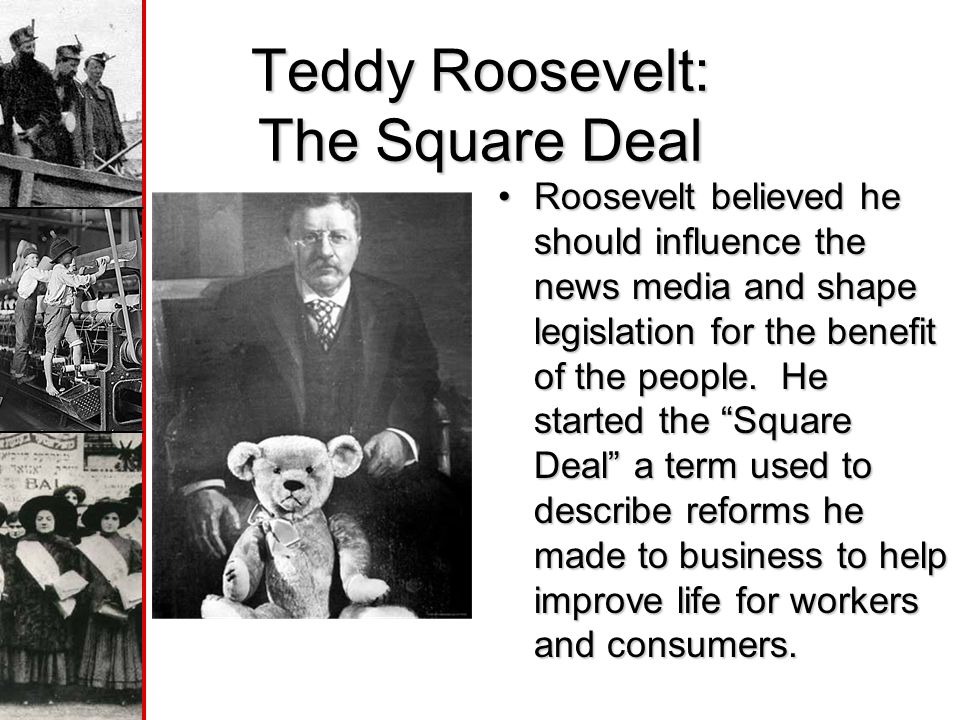 Teddy Roosevelt: The Square Deal