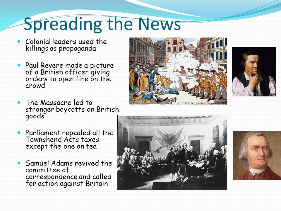 Spreading the News Colonial leaders used the killings as propaganda