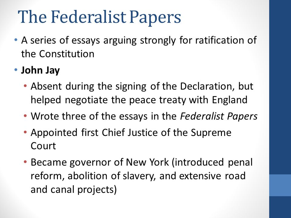The Federalist Papers A series of essays arguing strongly for ratification of the Constitution. John Jay.