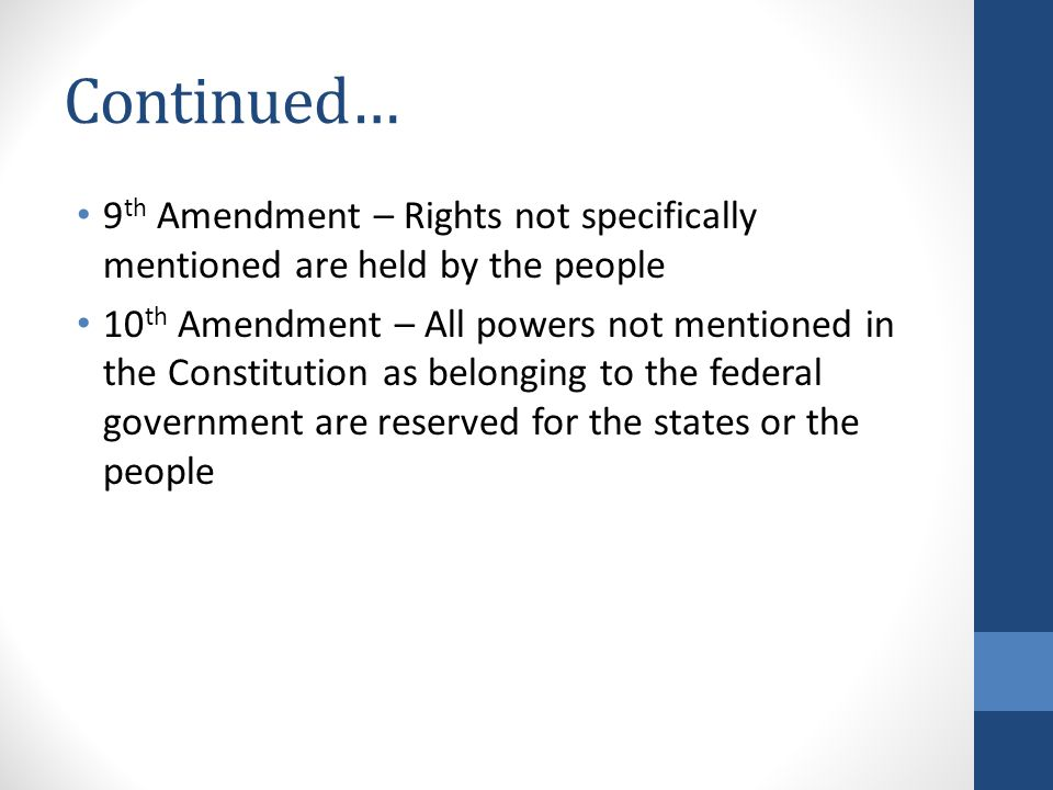 Continued… 9th Amendment – Rights not specifically mentioned are held by the people.