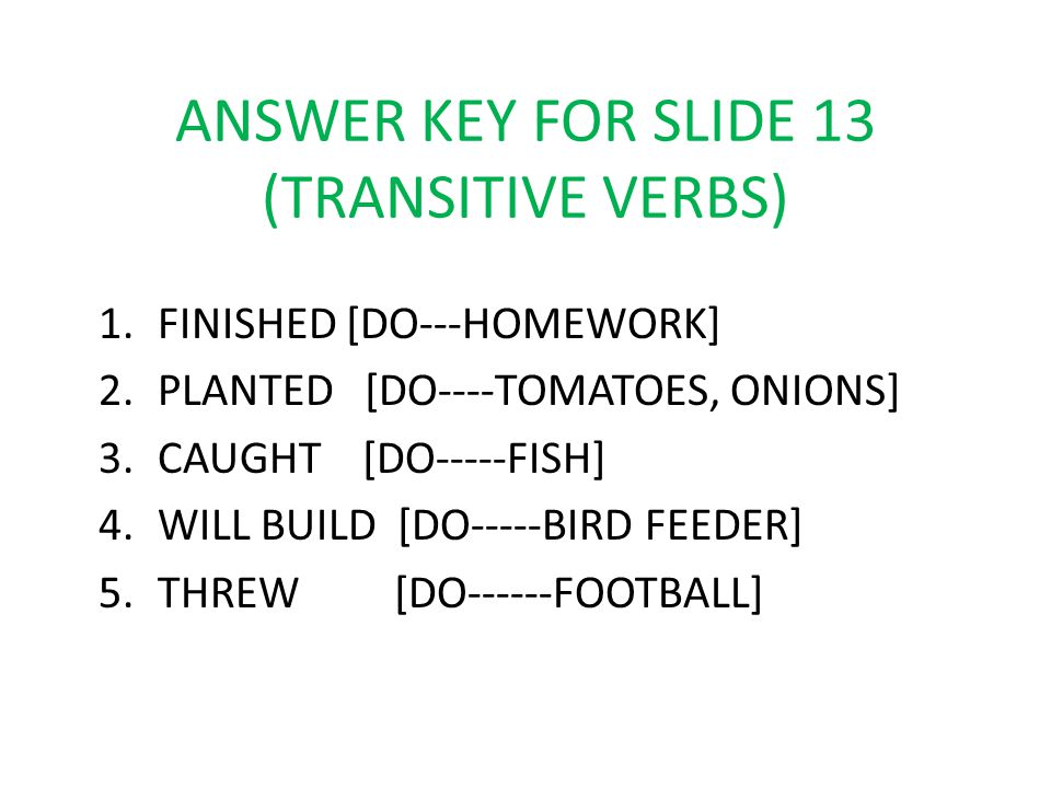 ANSWER KEY FOR SLIDE 13 (TRANSITIVE VERBS)