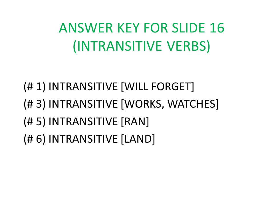 ANSWER KEY FOR SLIDE 16 (INTRANSITIVE VERBS)
