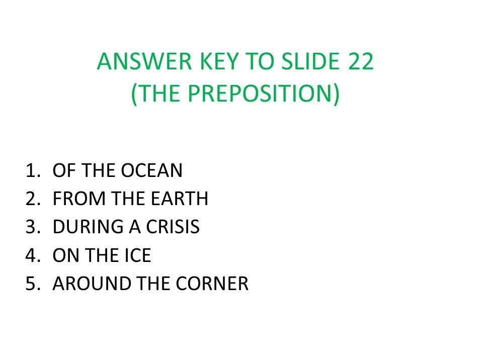 ANSWER KEY TO SLIDE 22 (THE PREPOSITION)