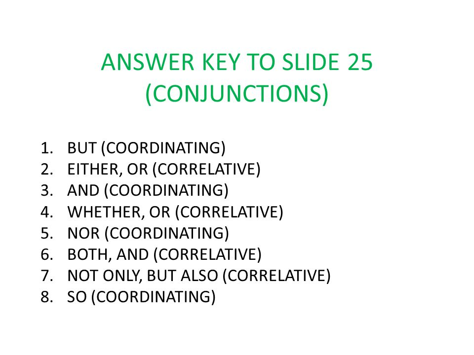 ANSWER KEY TO SLIDE 25 (CONJUNCTIONS)