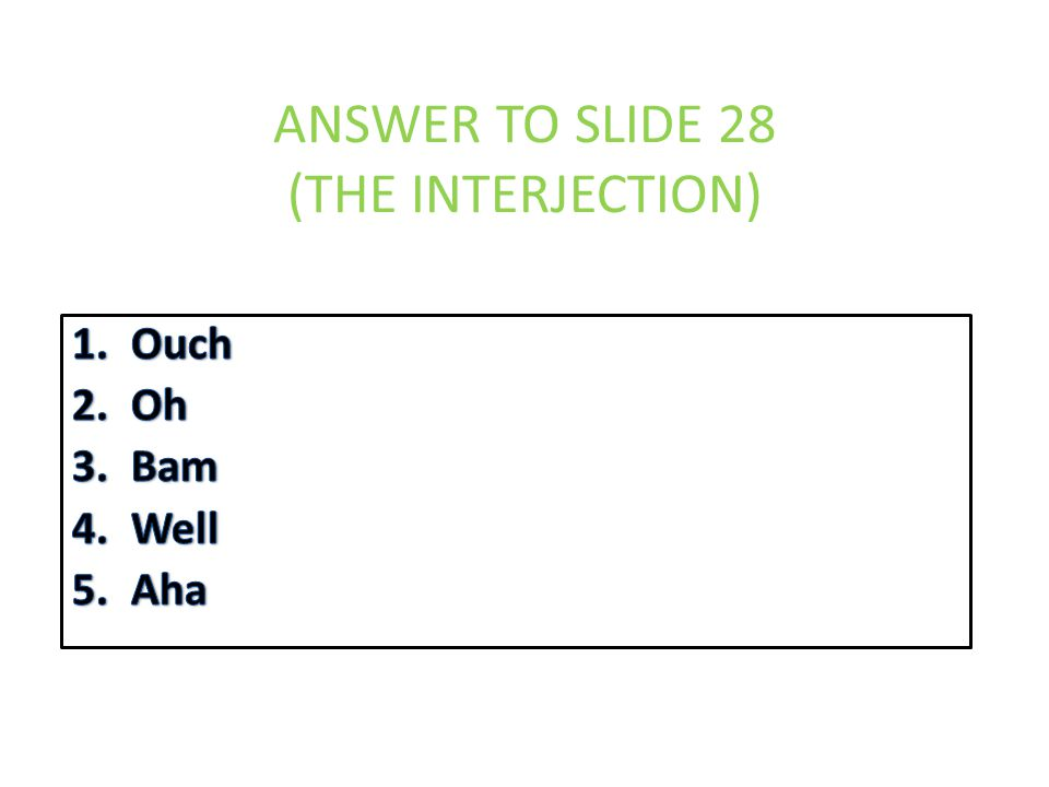 ANSWER TO SLIDE 28 (THE INTERJECTION)