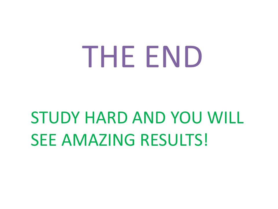 STUDY HARD AND YOU WILL SEE AMAZING RESULTS!