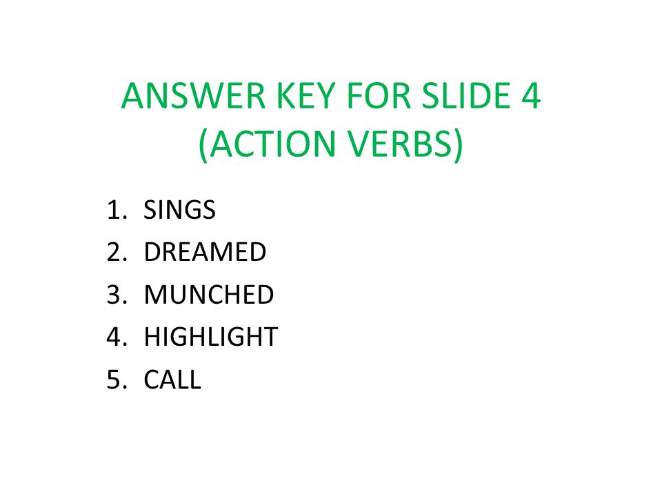 ANSWER KEY FOR SLIDE 4 (ACTION VERBS)