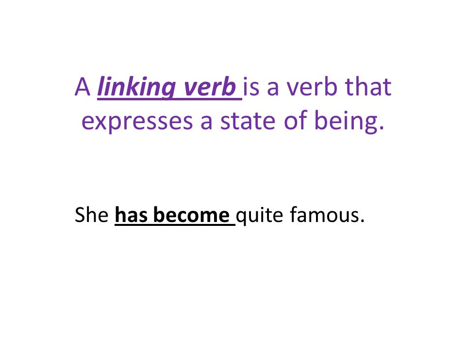 A linking verb is a verb that expresses a state of being.