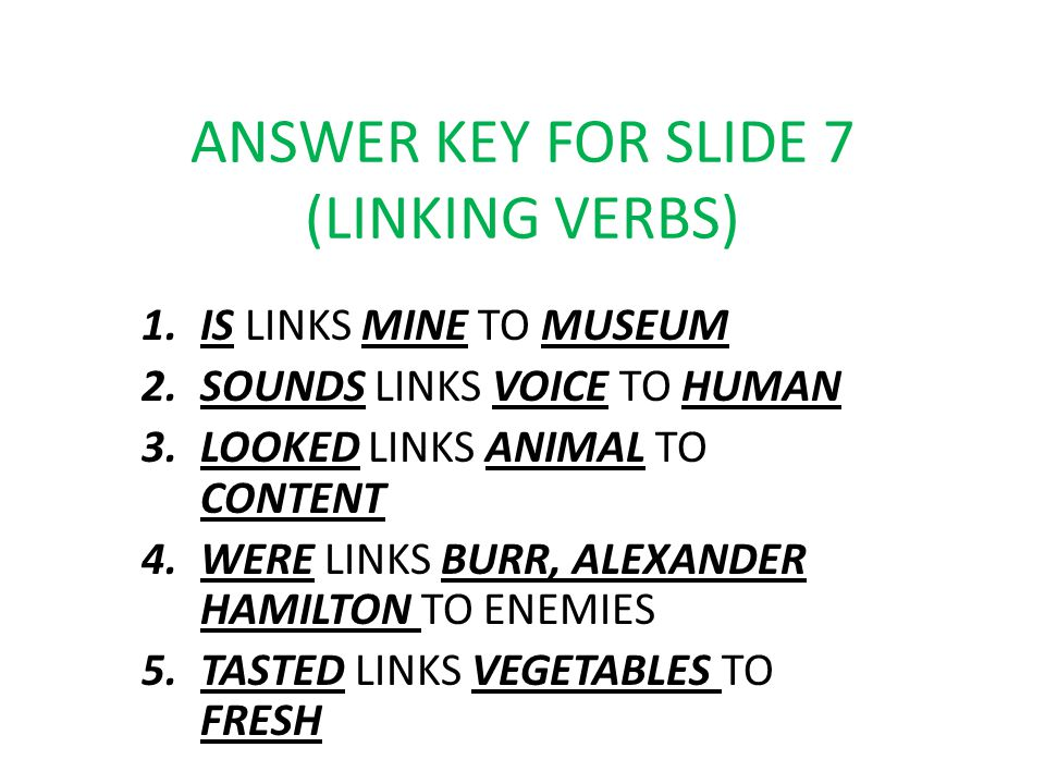 ANSWER KEY FOR SLIDE 7 (LINKING VERBS)