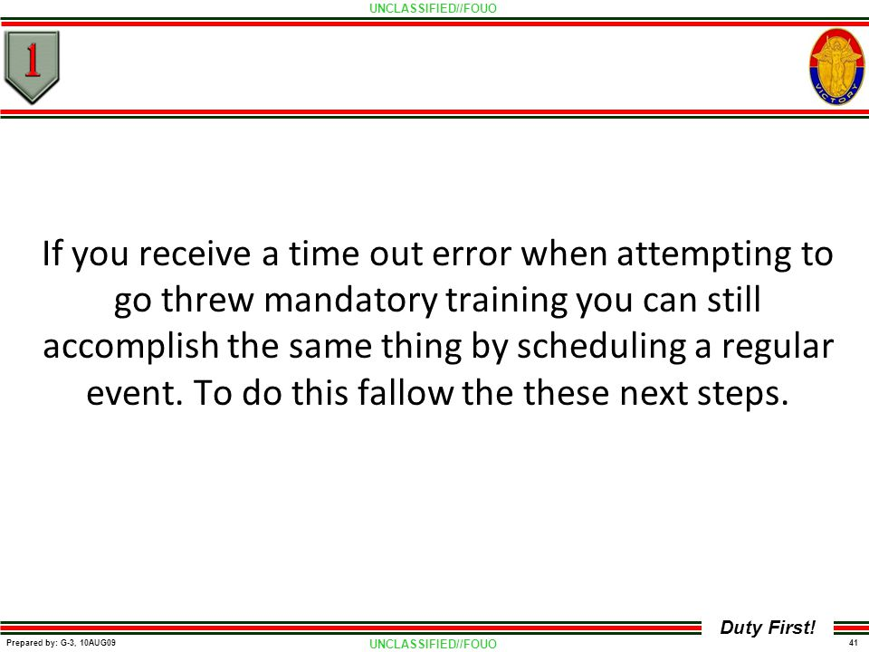 If you receive a time out error when attempting to go threw mandatory training you can still accomplish the same thing by scheduling a regular event.