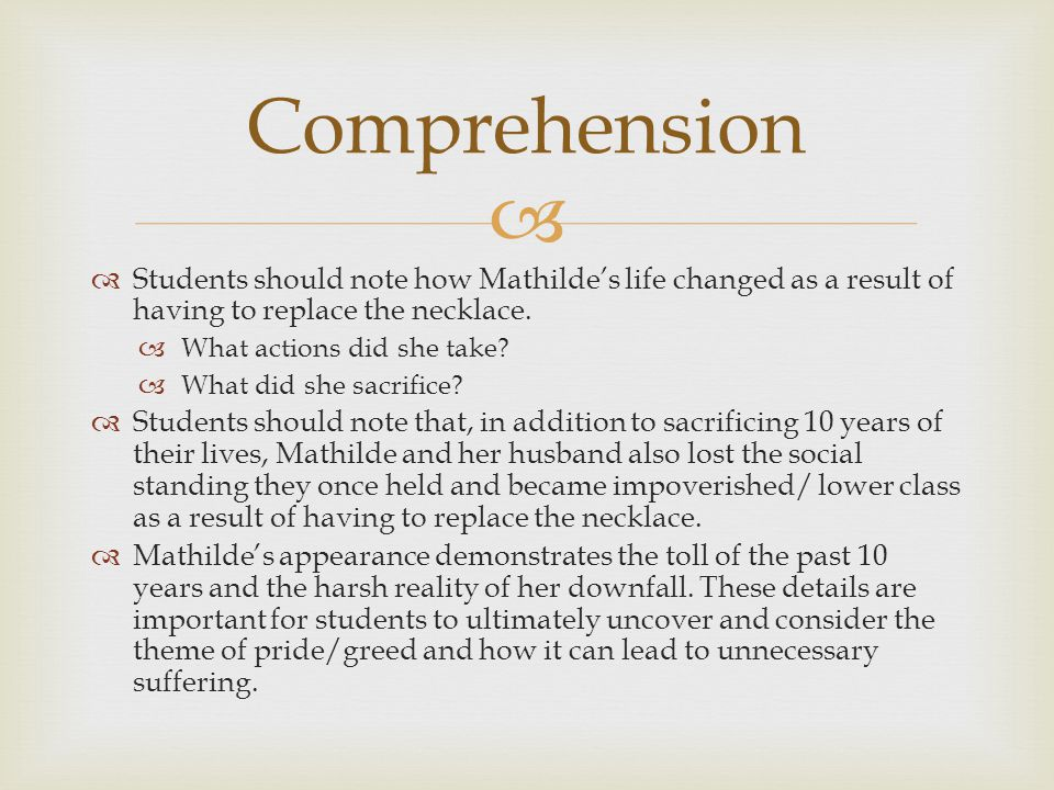 Comprehension Students should note how Mathilde's life changed as a result of having to replace the necklace.