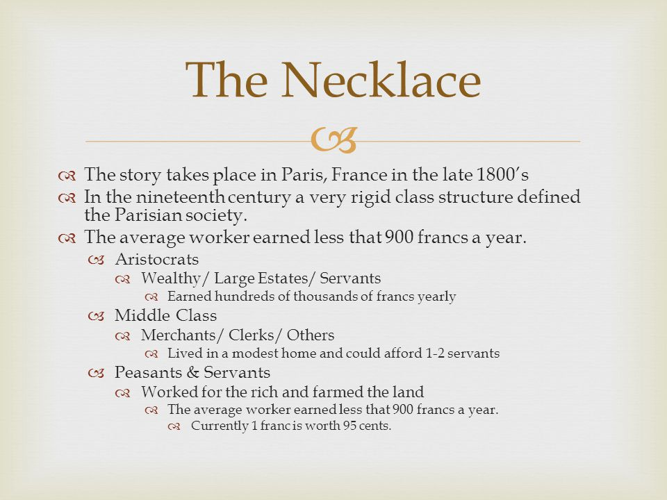 The Necklace The story takes place in Paris, France in the late 1800's