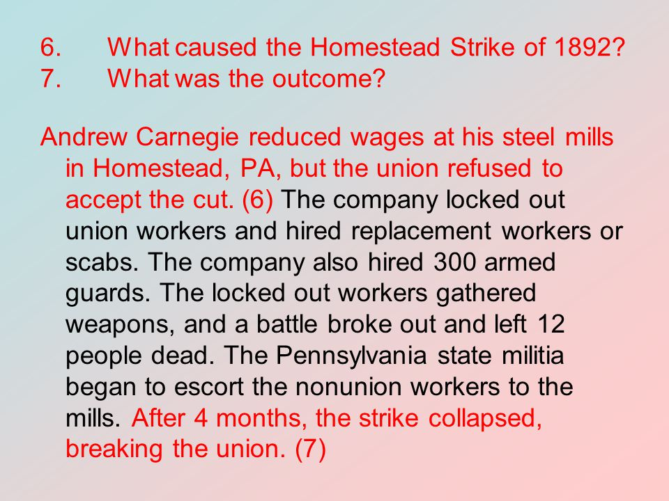 6. What caused the Homestead Strike of 1892 7. What was the outcome