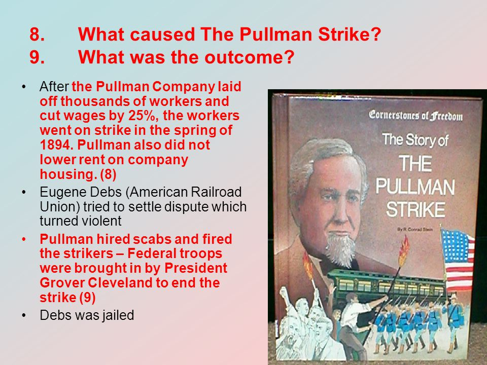 8. What caused The Pullman Strike 9. What was the outcome