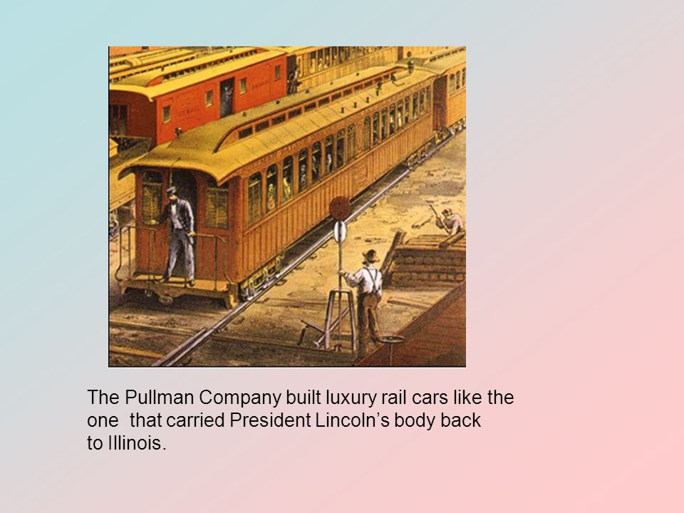The Pullman Company built luxury rail cars like the