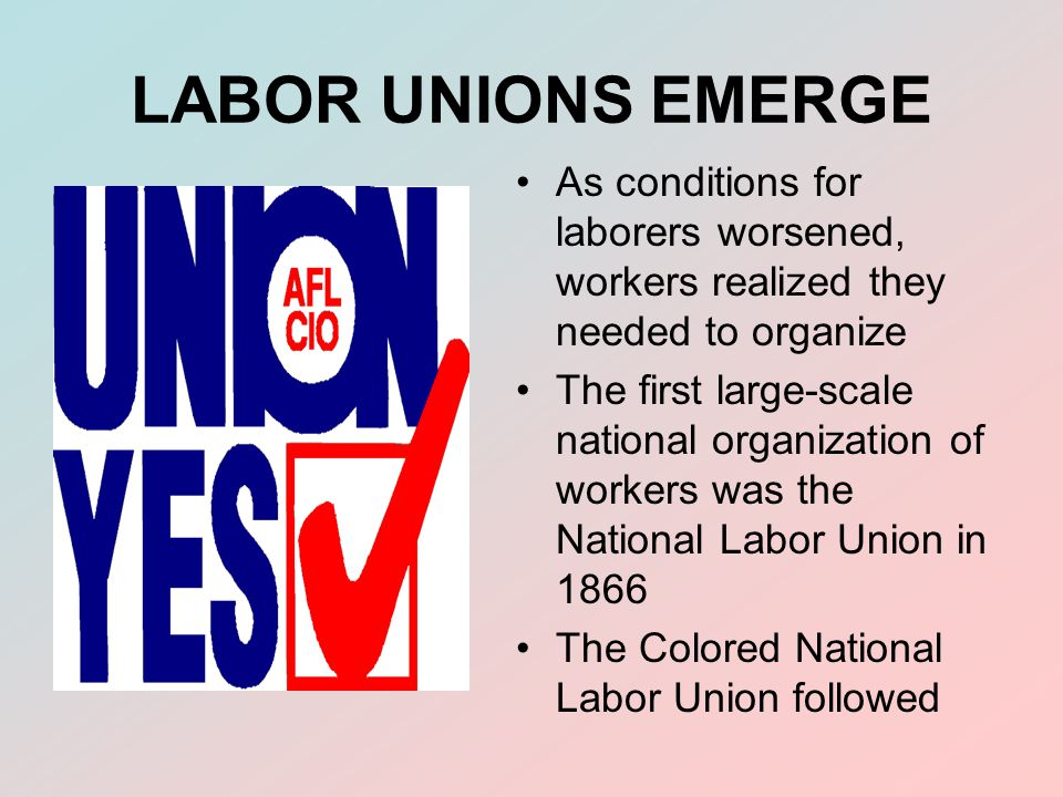 LABOR UNIONS EMERGE As conditions for laborers worsened, workers realized they needed to organize.