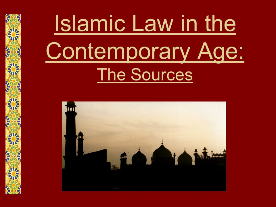 Islamic Law in the Contemporary Age: The Sources