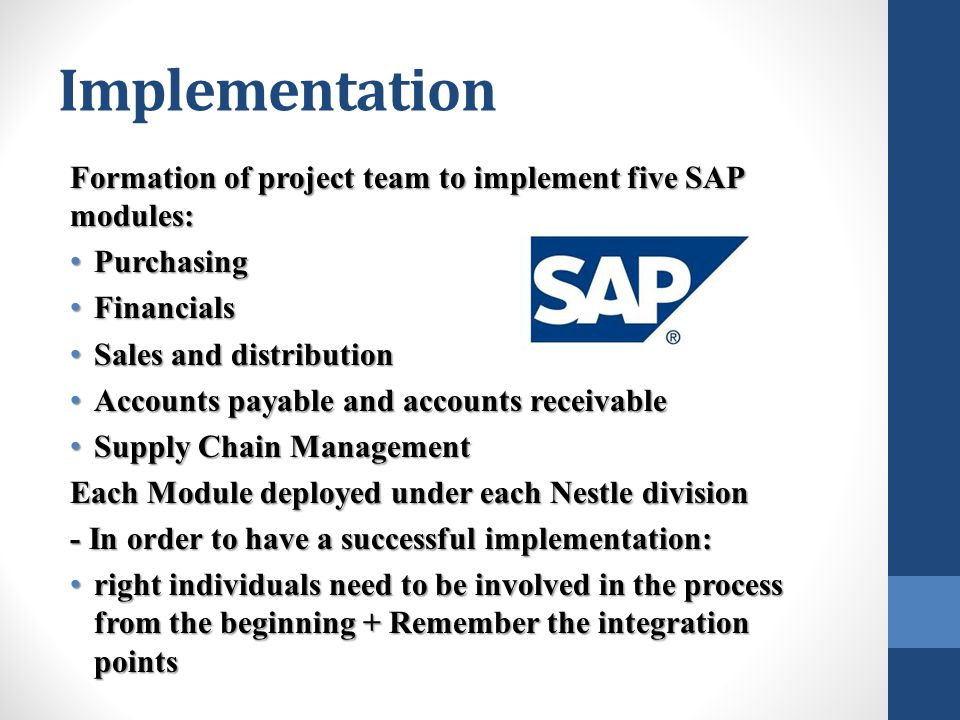 Implementation Formation of project team to implement five SAP modules: Purchasing. Financials. Sales and distribution.