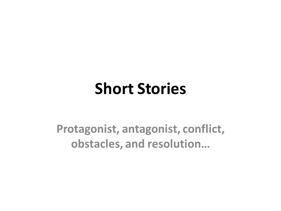 Protagonist, antagonist, conflict, obstacles, and resolution…