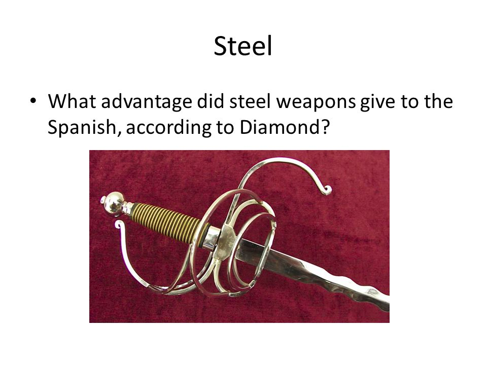 Steel What advantage did steel weapons give to the Spanish, according to Diamond 19:38-23:37