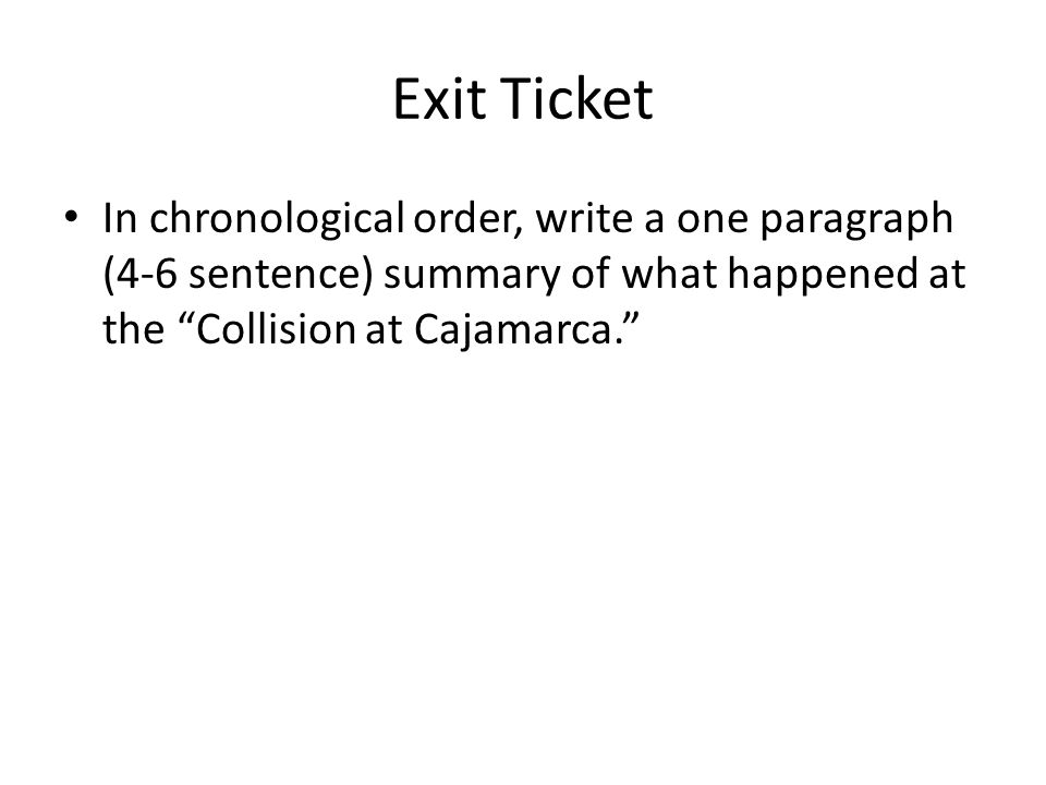 Exit Ticket In chronological order, write a one paragraph (4-6 sentence) summary of what happened at the Collision at Cajamarca.