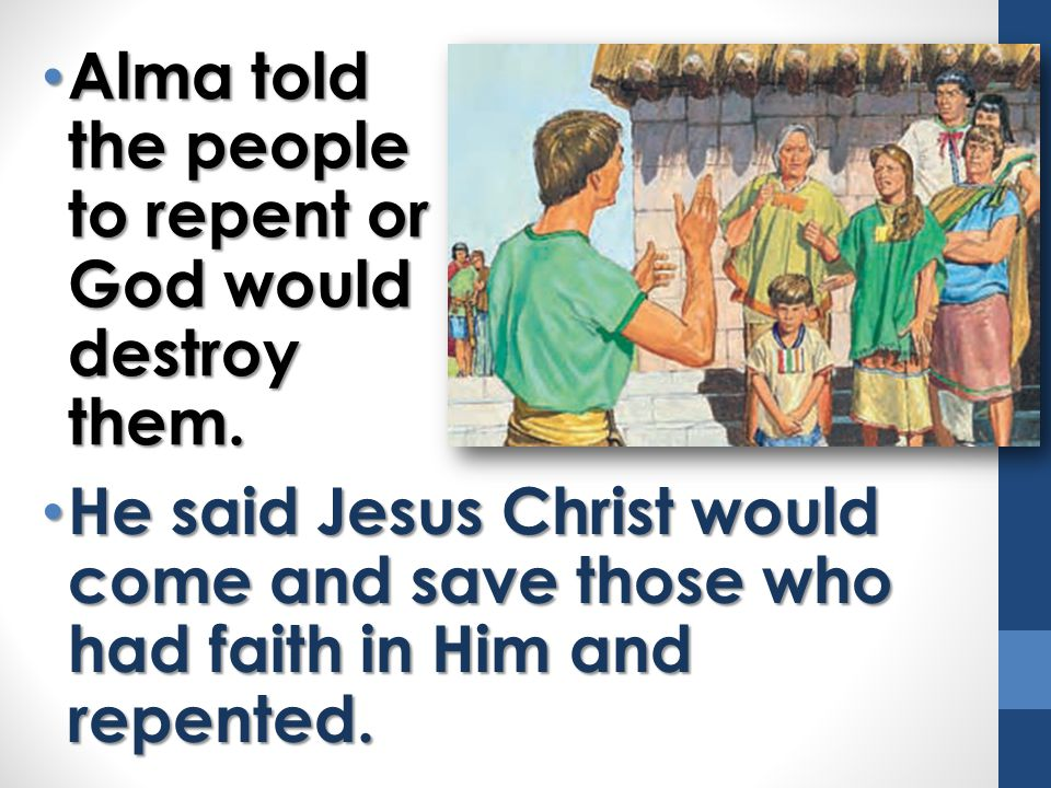 Alma told the people to repent or God would destroy them.